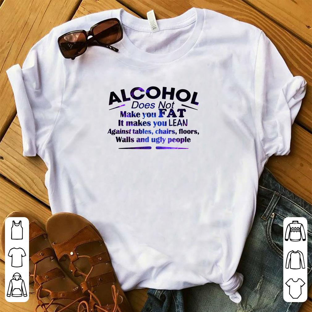Cute Alcohol Does Not Make You Fat It Makes You Lean Against tables chairs shirt