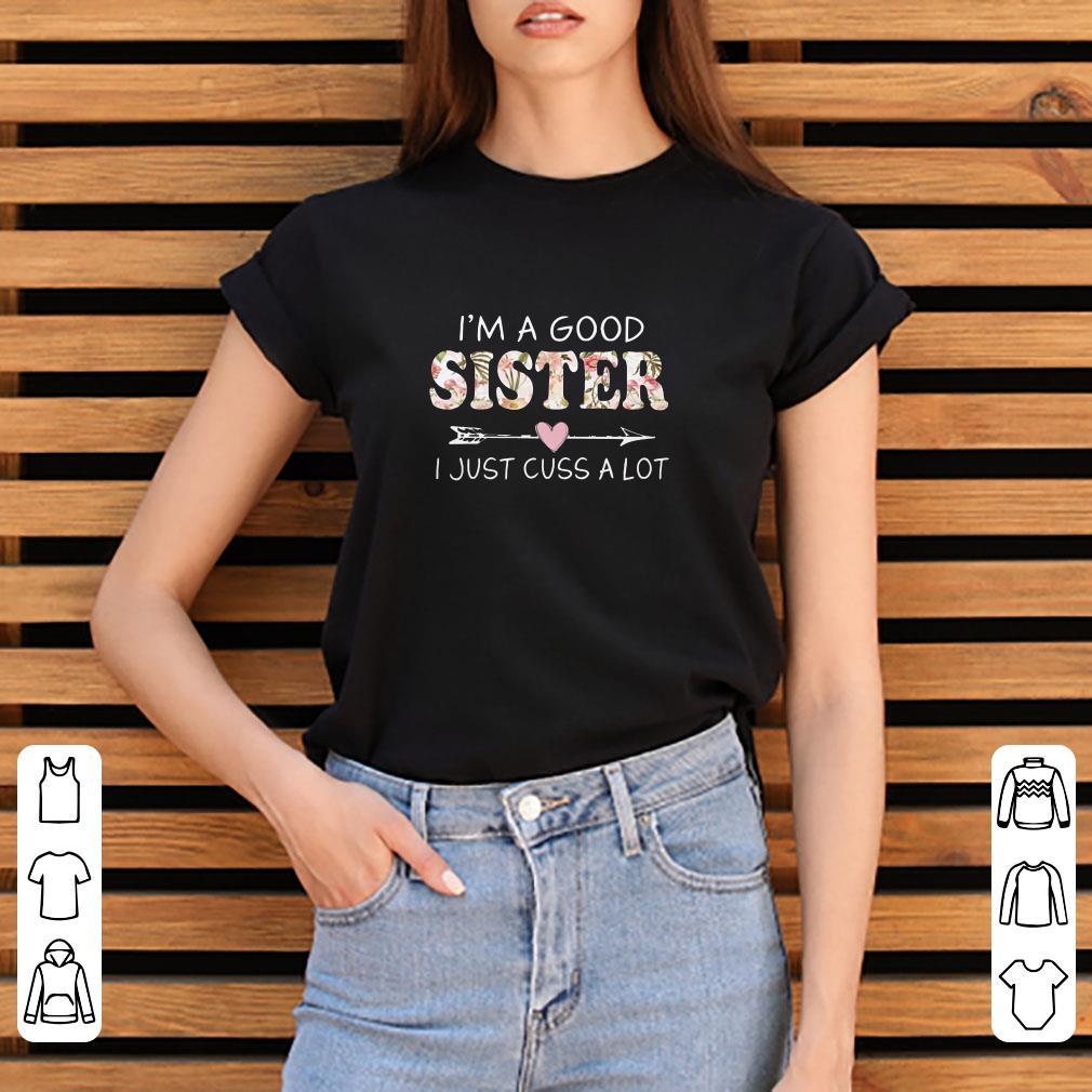 Official I'm a good sister I just cuss a lot shirt