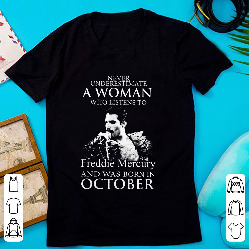 6c7b7c23c0be Top Never underestimate a woman who listens to Freddie Mercury and was born  in October shirt