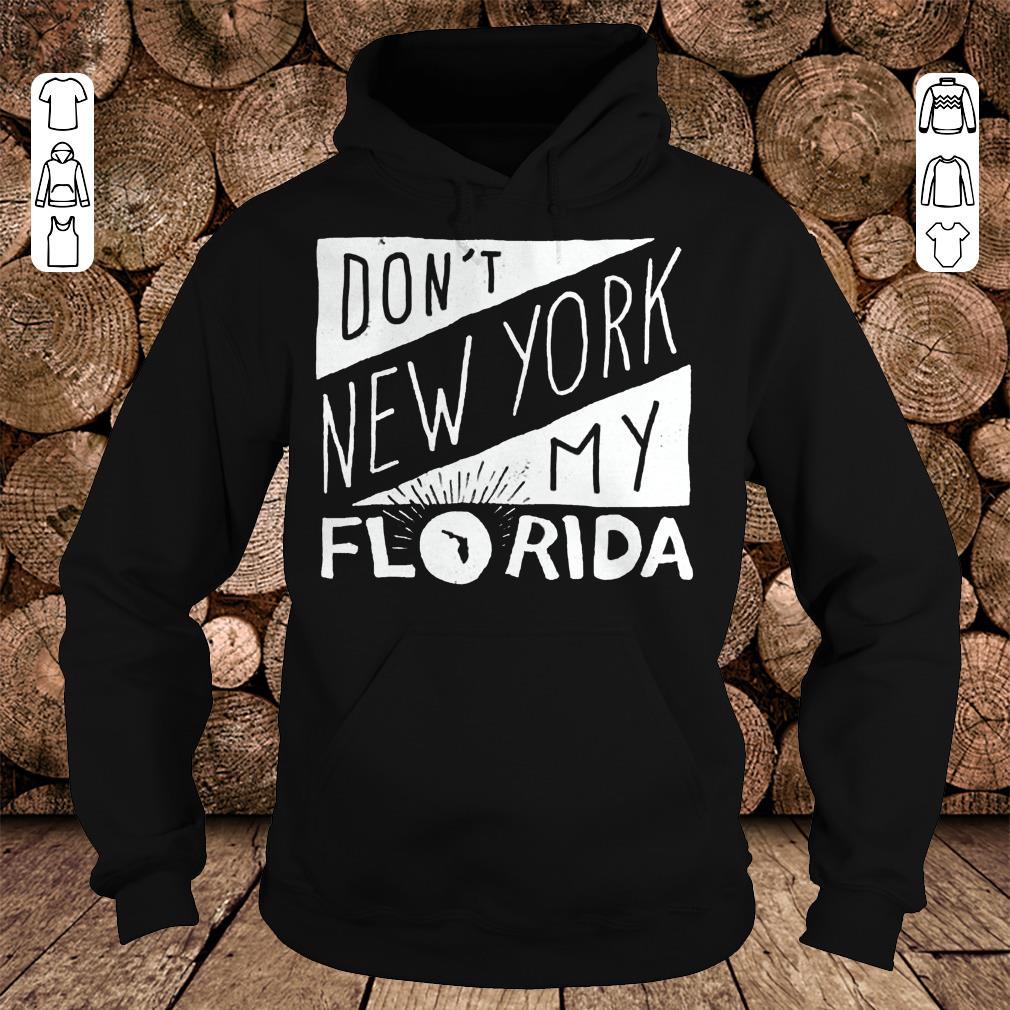Premium Don't New York My Florida Shirt hoodie Hoodie