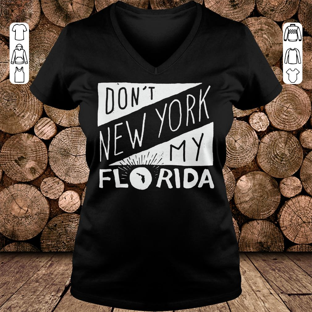 Premium Don't New York My Florida Shirt hoodie Ladies V-Neck