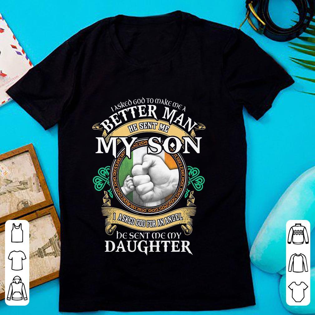i asked god to make me a better man he sent me my son i asked god for an angel be sent me my daughter shirt