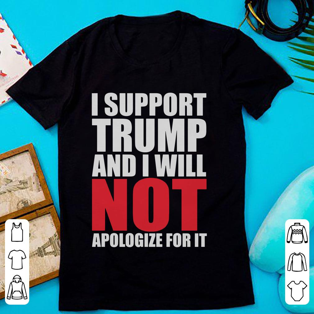 Official I support Trump and i will not apologize for it shirt
