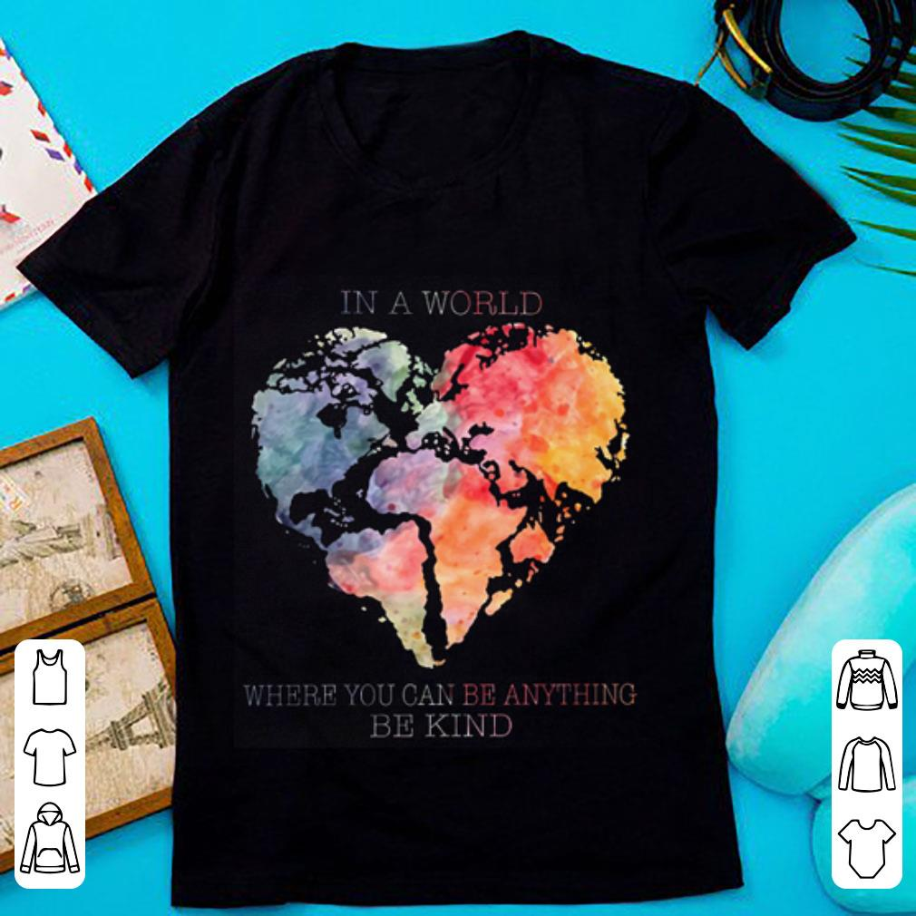 460df8620 Cute Planet Earth Heart In a world where you can be anything be kind shirt
