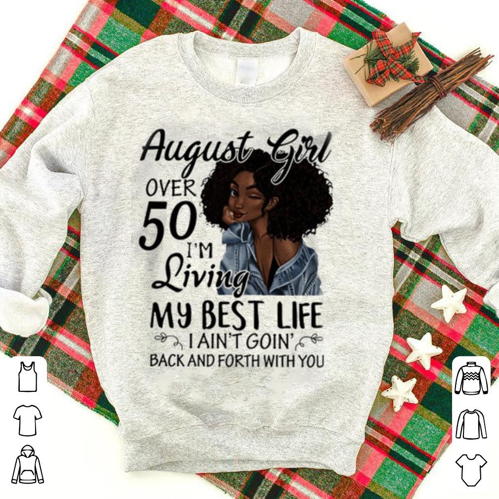 c28cf5dbb ... Back And Forth With You Black Girl shirt. Sale! 🔍. August Girl Over 50 I'm  Living My Best Life I Ain't Goin
