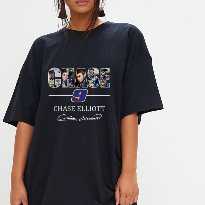 Chase Elliott T Shirt >> Chase 9 Chase Elliott Signature Shirt Hoodie Sweater Longsleeve T