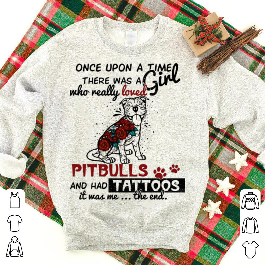 Once upon a time there was a girl who really loved Pitbull and had tattoos shirt