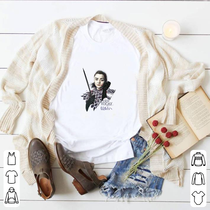 Awesome Arya Stark Not Today Maisie Williams signature Game Of Thrones shirt