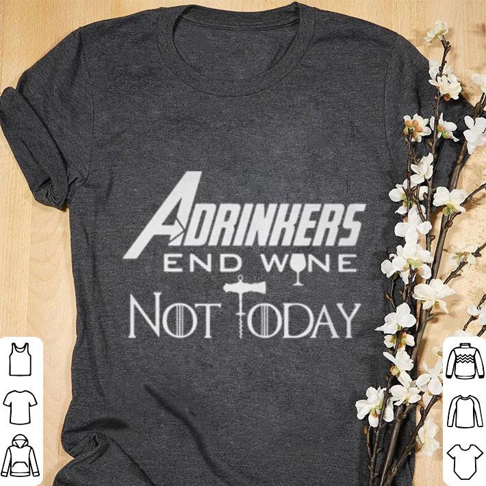 Awesome Avengers Endgame Adrinkers End Wine Not Today Game Of Thrones shirt