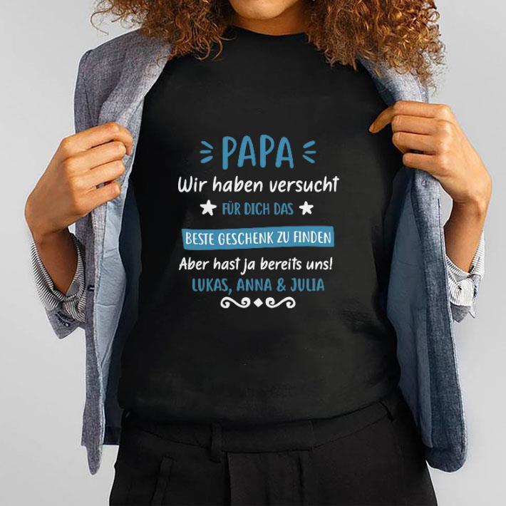 Awesome Papa wir haben versucht fur dich das beste Lukas Anna & Julia shirt