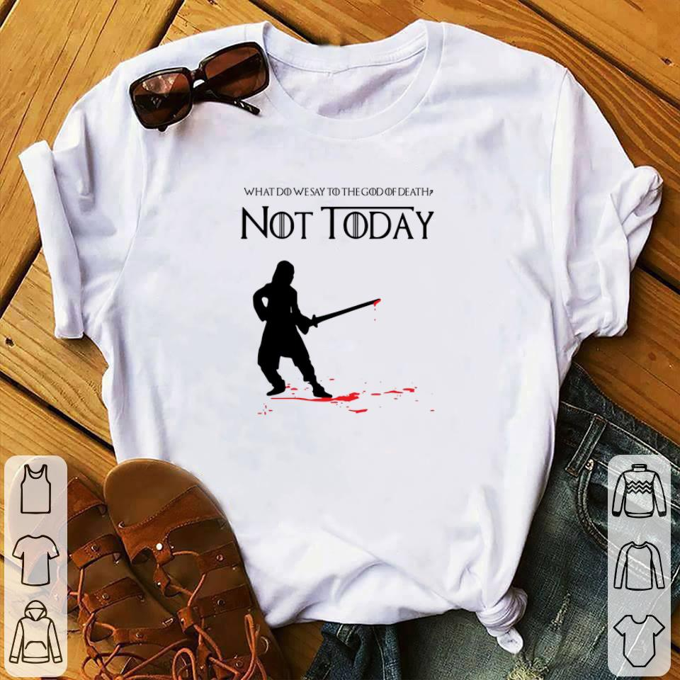 Awesome What do we say to the god of death not today Arya Stark GOT shirt