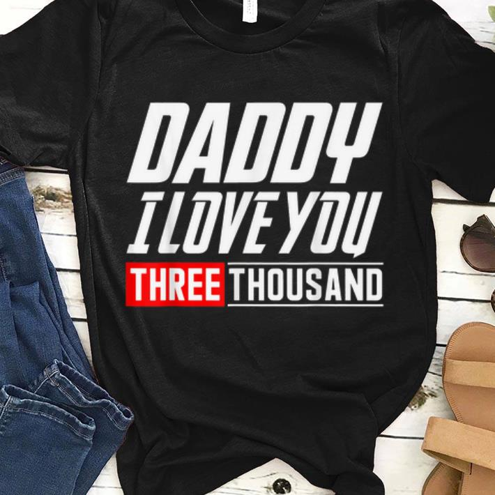 Official Daughter said Daddy I love You Three Thousand Father day shirt