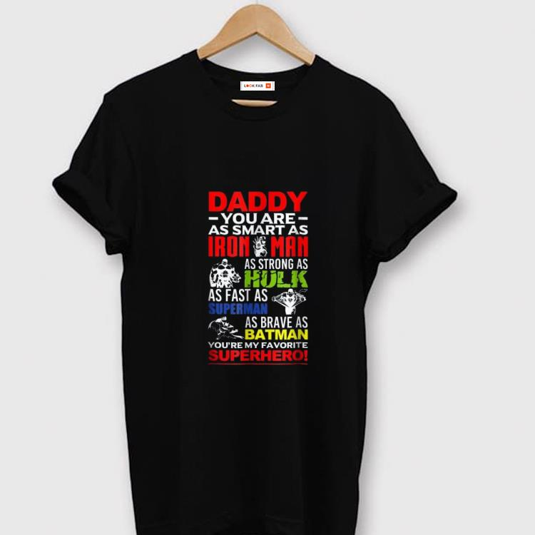 957398ea ... my favorite superhero Father day Shirt, Hoodie, Sweater, Longsleeve T- Shirt For Men and Women. Original Daddy you are as smart as iron man as  strong as ...