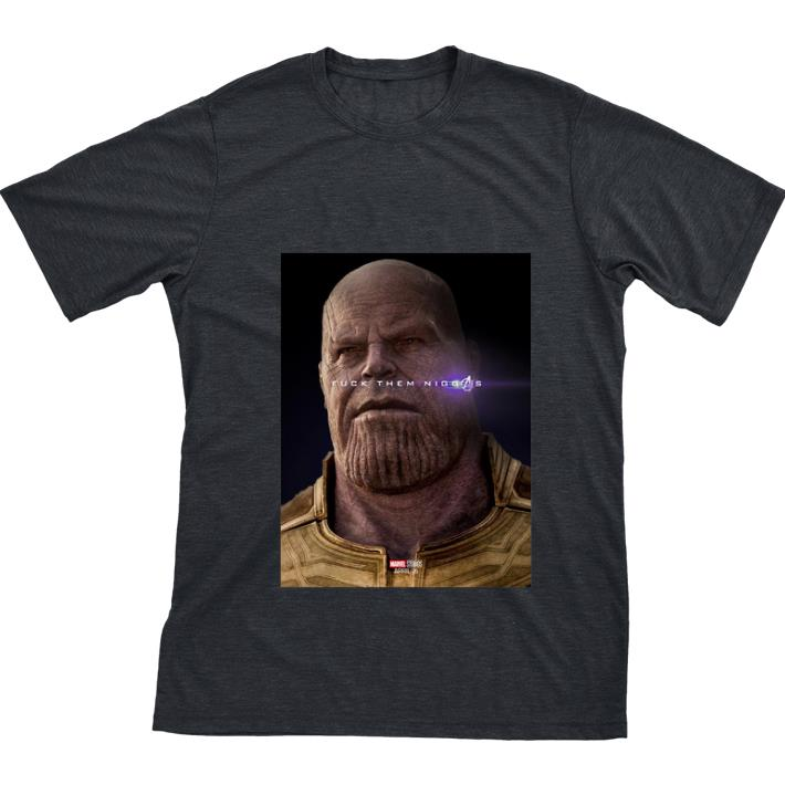 Original Marvel Avengers Endgame Thanos fuck them niggas shirt