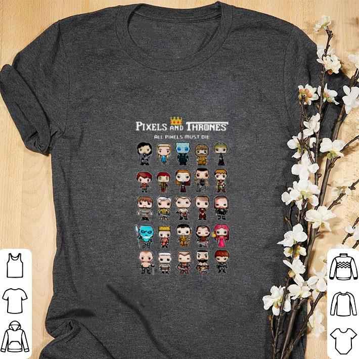 Original Pixels And Thrones All Pixels Must Die Game Of Thrones characters shirt