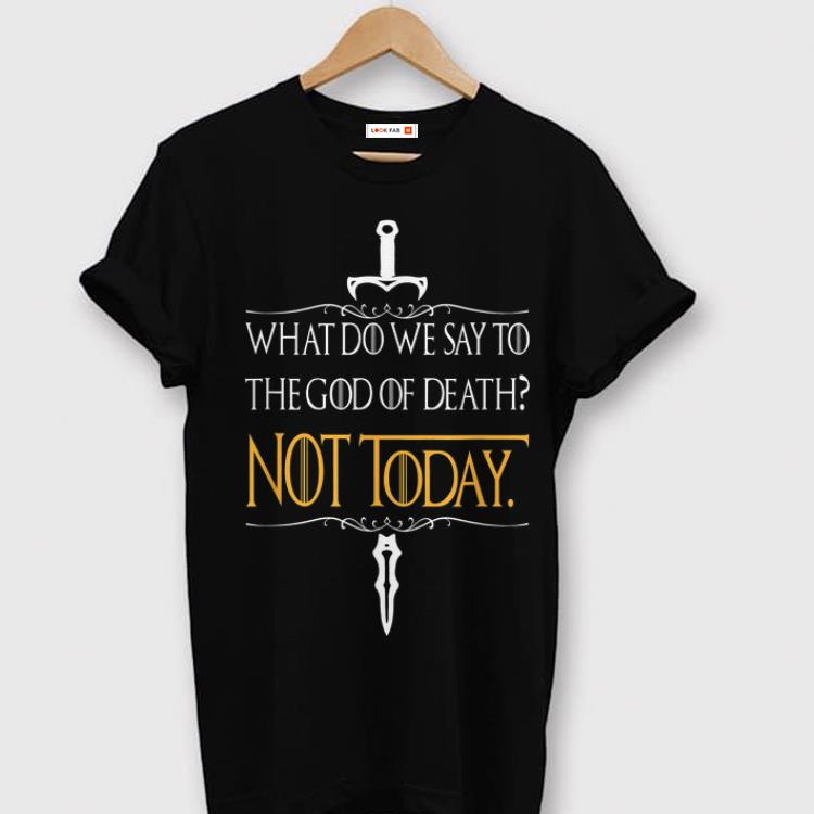 Premium What do we say to the god of death Not Today Game Of Thrones sword john snow Shirt