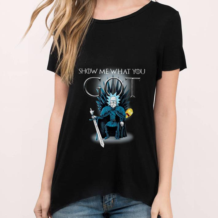 Rick and Morty Show me what you GOT Game Of Thrones shirt