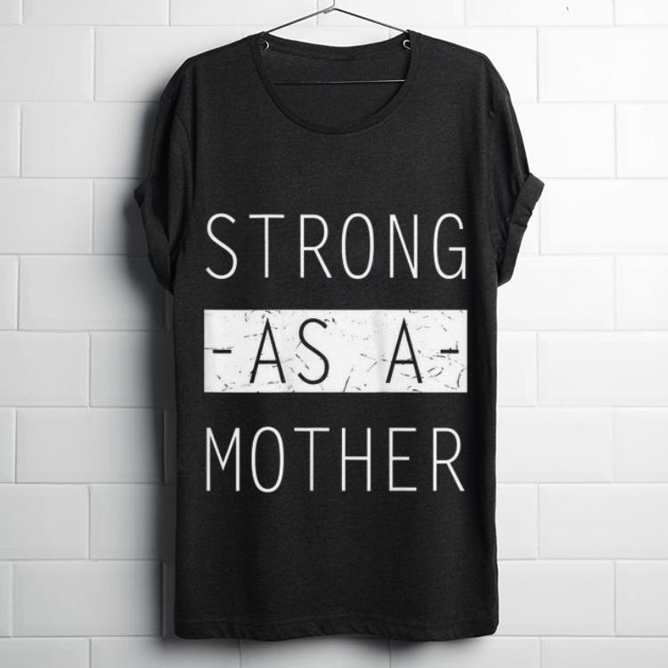 Top Mom Day Strong as a Mother Shirt