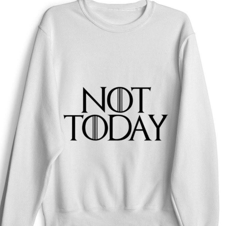 Top Not Today Game Of thrones Shirt