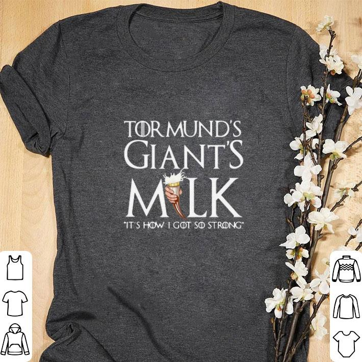 Top Tormund's giant's milk it's how I got so strong Game Of Thrones shirt
