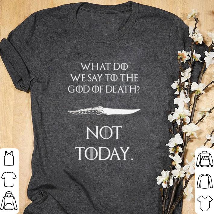 Top What do we say to the god of death not today Catspaw Blade GOT shirt