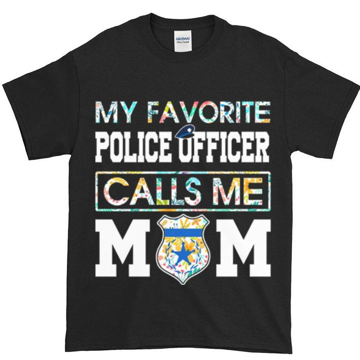 Nice Flowers My favorite police officer calls me mom shirt