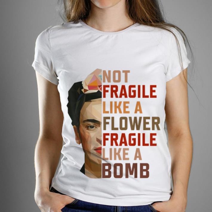 Official Not Fragile Like A Flower Fragile Like A Bomb shirt