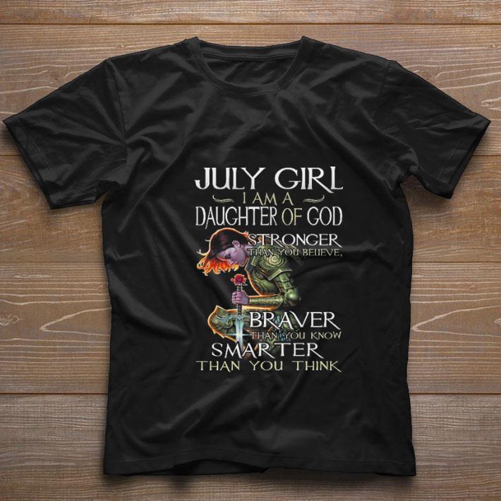 Top July girl i am a daughter of god stronger than you braver smarter shirt