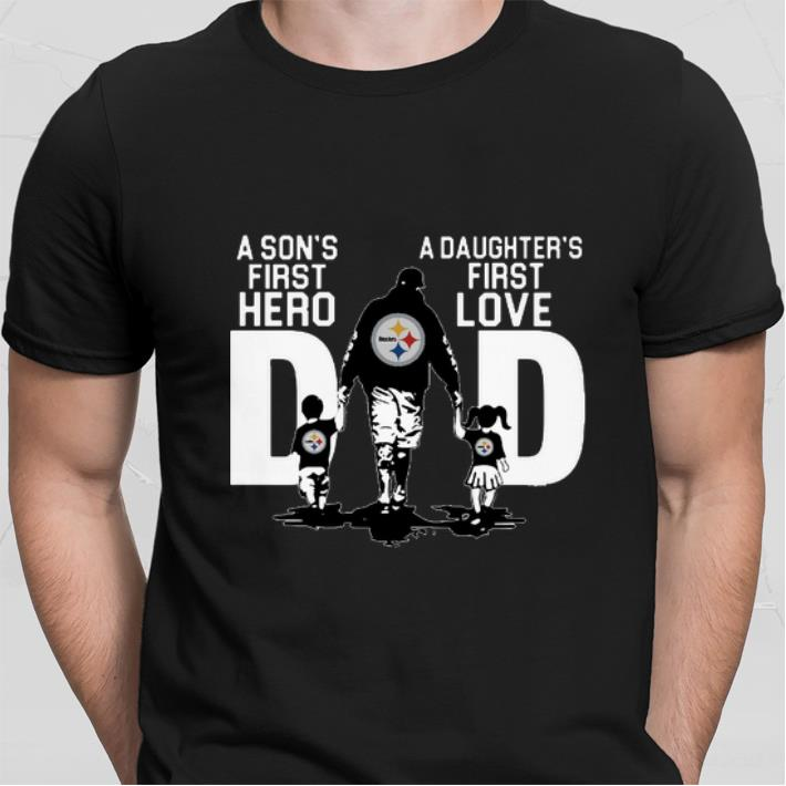 Awesome Pittsburgh Steelers a son's first hero a daughter's first love shirt