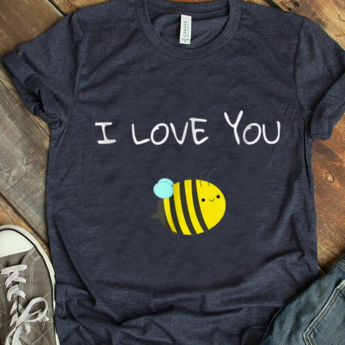 Official Cute Bumblebee I Love You Bee Kind Bee Yourself Cute shirt