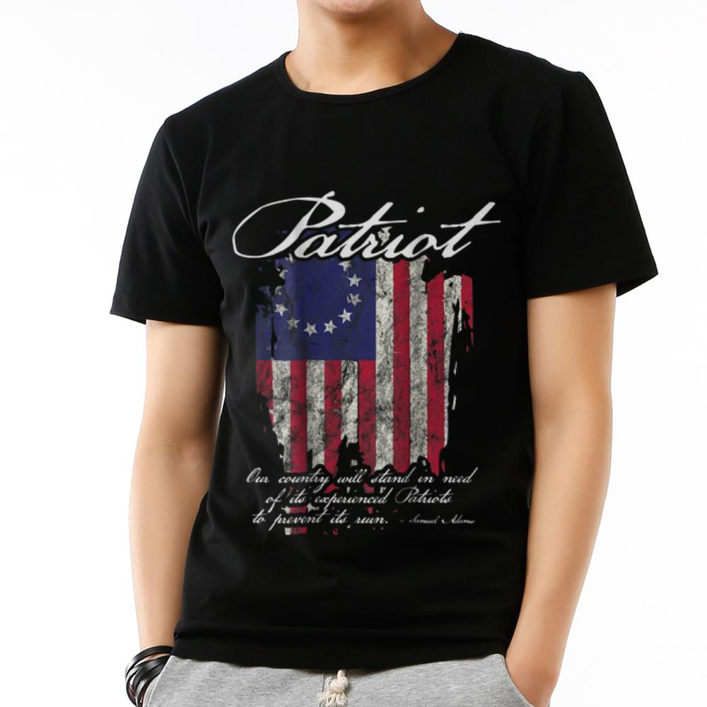 Original 1776 Betsy Ross Flag Our Country Will Stand In Need Of Its Experienced Patriot To Prevent Its Ruin Samuel Adams Shirt 3 1.jpg