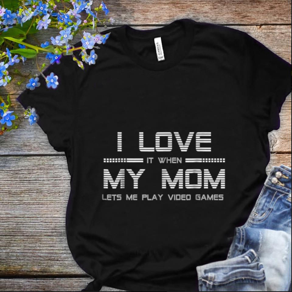 Original I Love It When My Mom Let's Me Play Video Game shirt