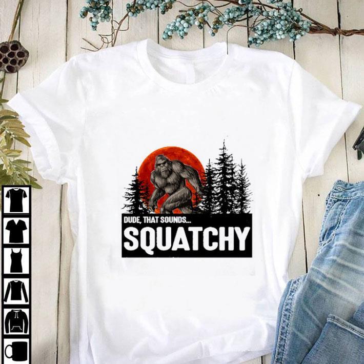 Premium Bigfoot dude that sounds squatchy sunset shirt