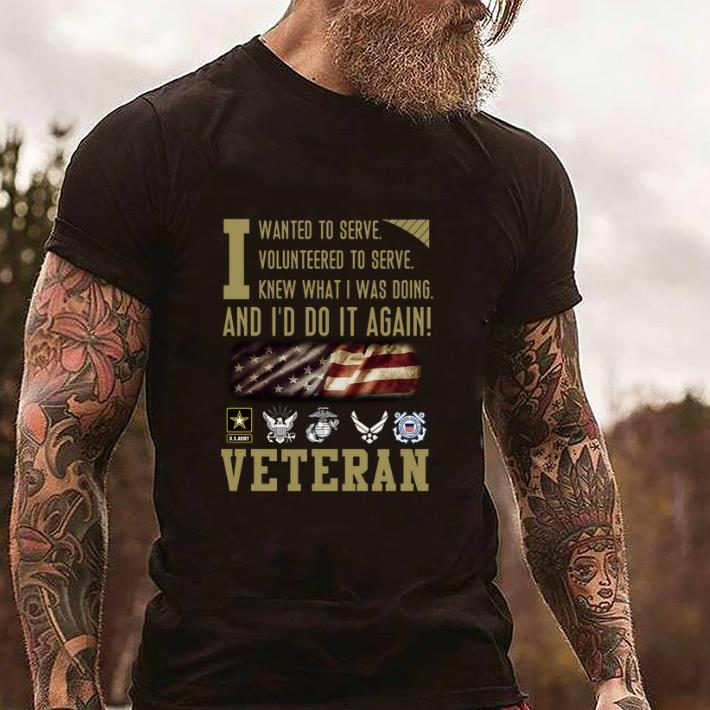 09847d596 Premium Veteran i wanted to serve i volunteered to serve i knew what i was  doing shirt