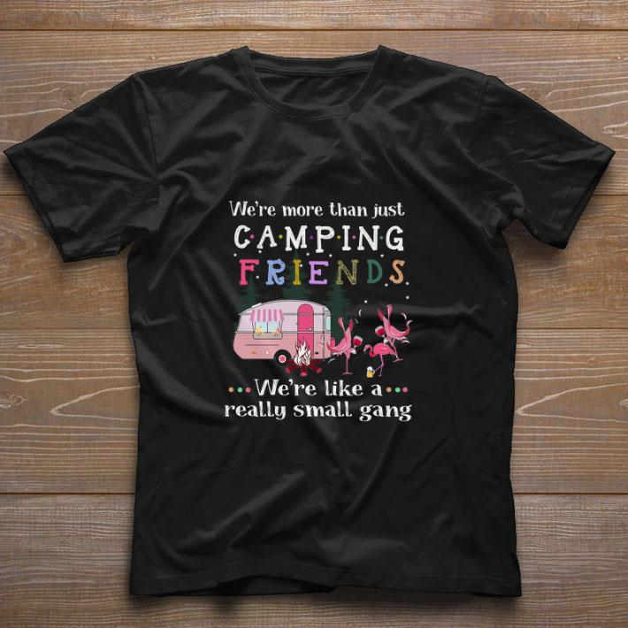 Premium We're more than just camping friends we're like a really small gang Flamingos shirt