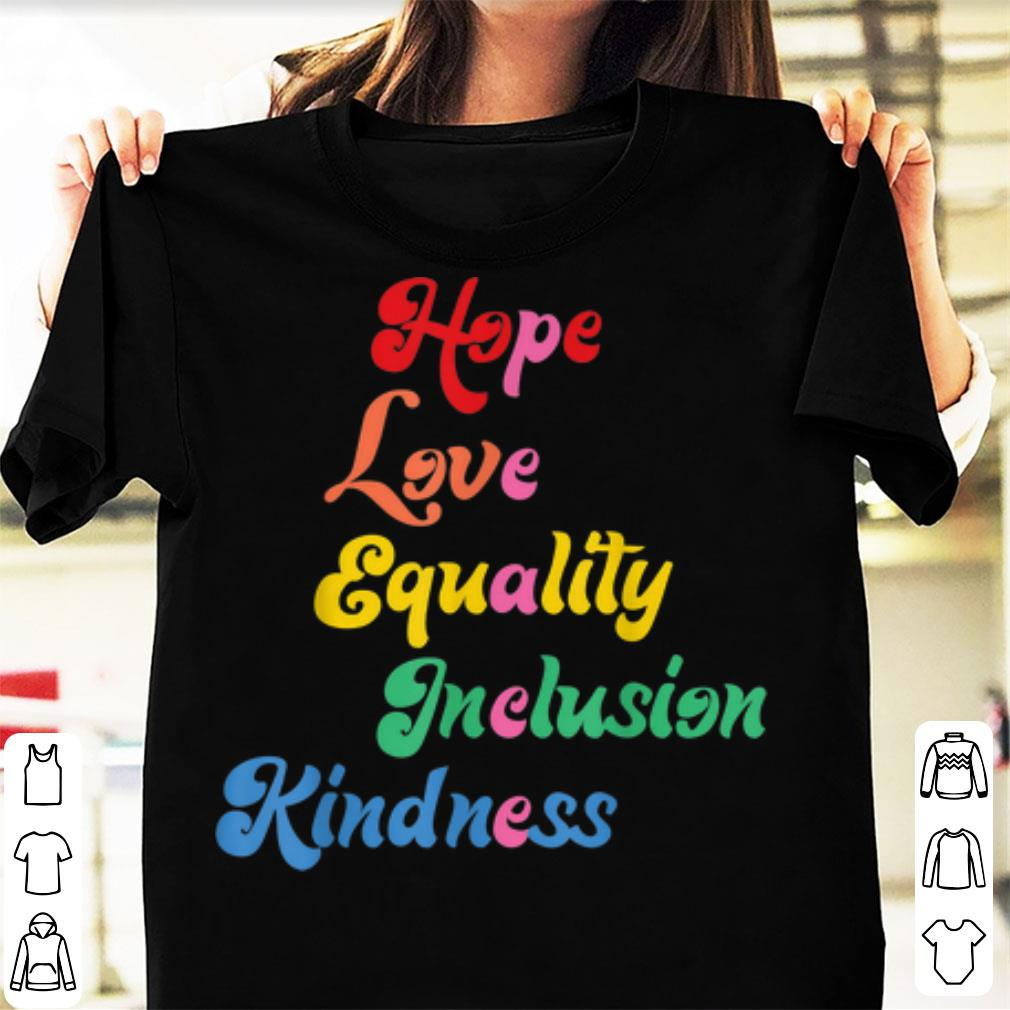 Top Equality Kindness Hope Inclusion Love And Support Peace shirt