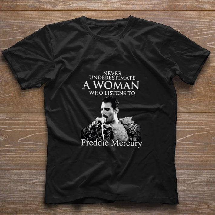 Funny Never underestimate a woman who listens to Freddie Mercury shirt