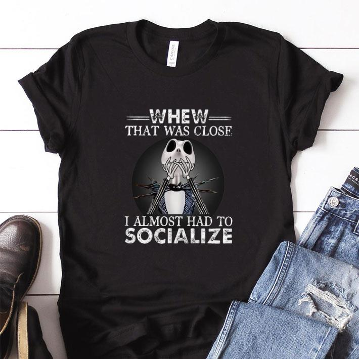 Hot Jack Skellington whew that was close i almost had to socialize shirt