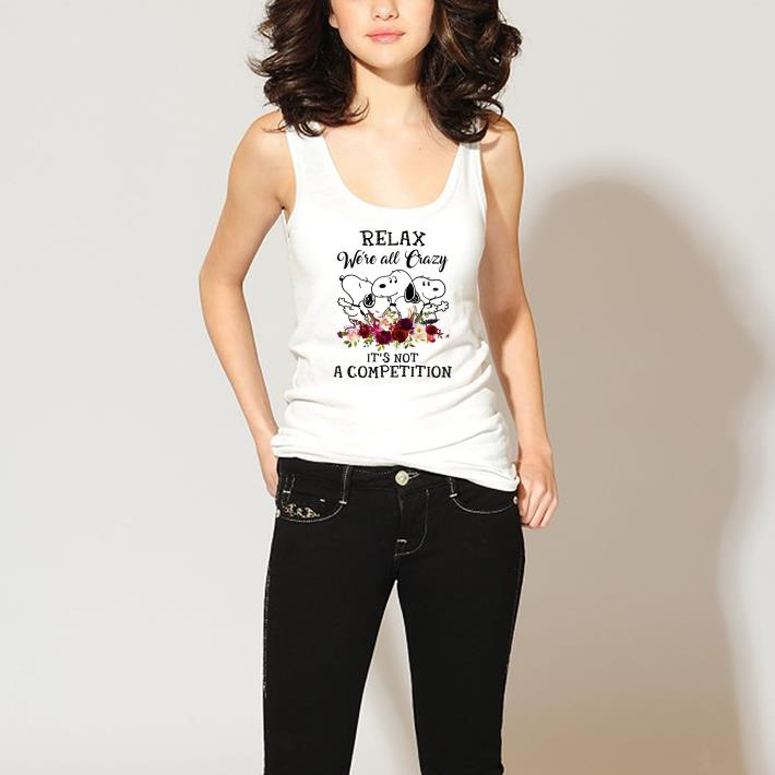 Hot Snoopy relax we're all crazy it's not a competition shirt