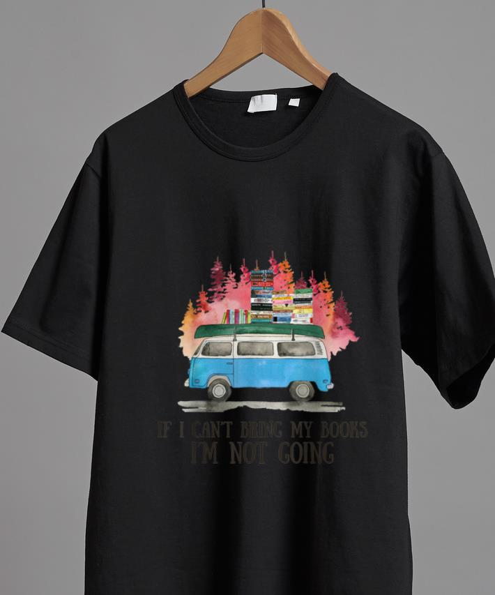Nice If I Can T Bring Books I M Not Going Shirt 2 1.jpg