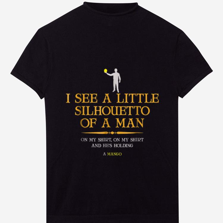 Official I See A Little Silhouetto Of A Man And He's Holding A Mango shirt