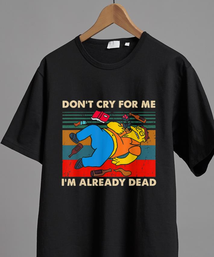 Original Simpsons Don T Cry For Me I M Already Dead Vintage Shirt 2 1.jpg