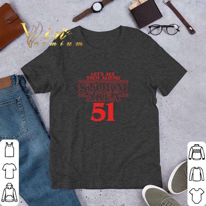 Premium Let's see them Aliens Storm Area 51 Stranger Things shirt