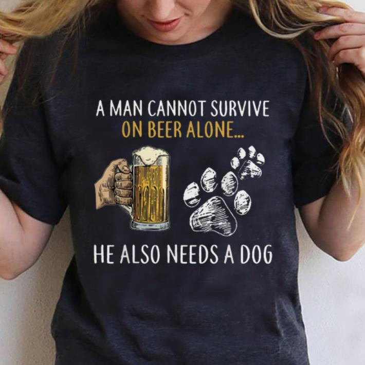 Pretty A Man Cannot Survive On Beer Alone He Also Need A Dog shirt