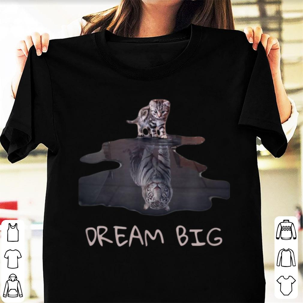 Pretty Cat Mirror Tiger Dream Big shirt