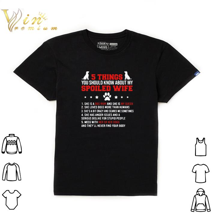 Top 5 Things You Should Know About My Spoiled Wife She Is A Dog Mom Shirt 1 1.jpg