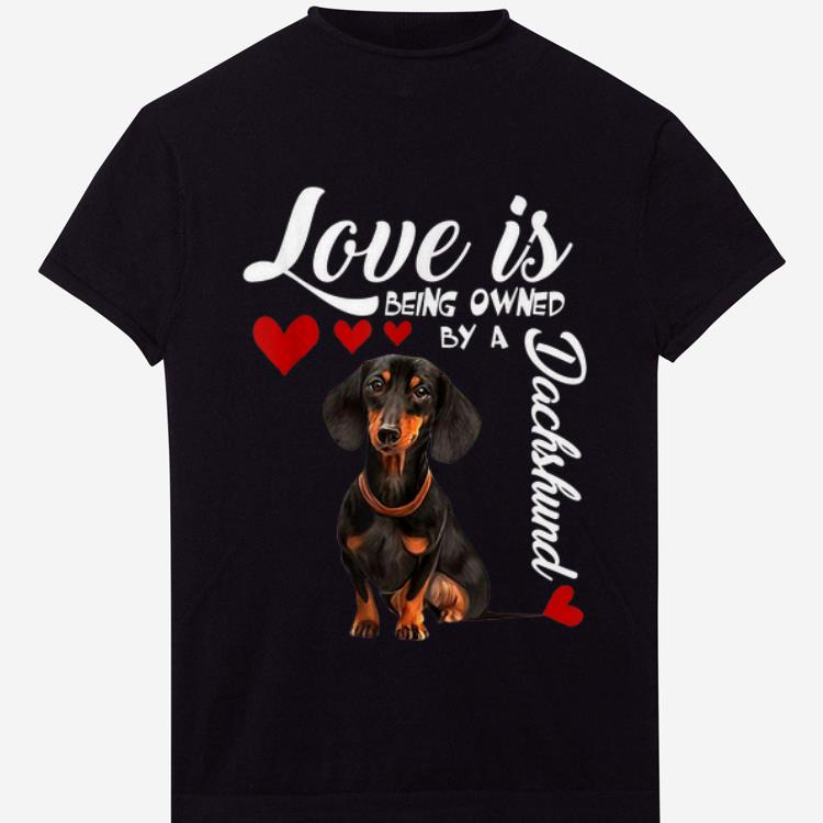 Top Love Is Being Owned By A Dachshund shirt
