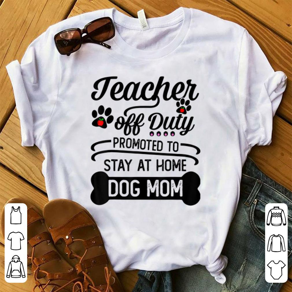 Awesome Teacher Off Duty Promoted To Stay At Home Dog Mom Shirt 1 1.jpg