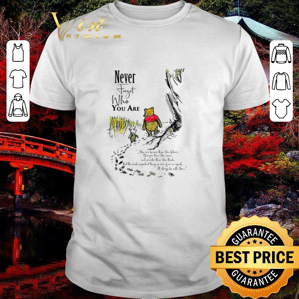 Funny Pooh and Piglet Never forget who you are braver than you believe shirt