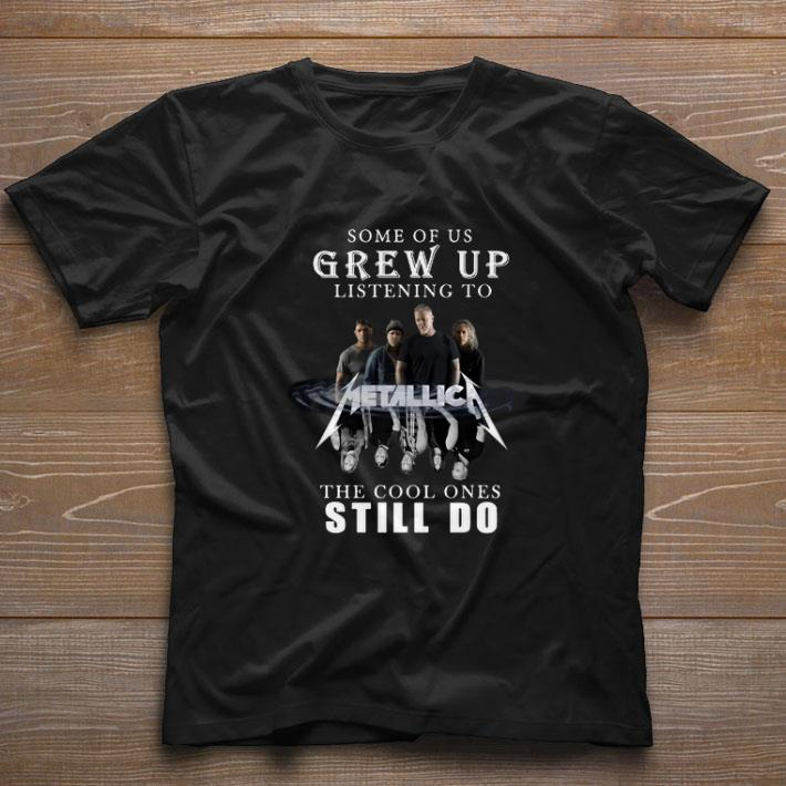 Funny Some of us grew up listening to Metallica the cool ones still do shirt